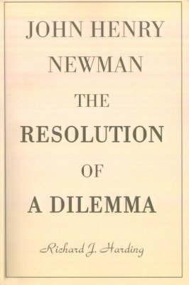 John Henry Newman: The Resolution of a Dilemma by Richard J. Harding image