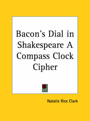 Bacon's Dial in Shakespeare a Compass Clock Cipher (1922) by Natalie Rice Clark image