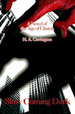 Slow Coming Dark: A Novel of the Age of Clinton by H.A. Covington image