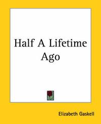 Half A Lifetime Ago by Elizabeth Gaskell