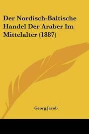 Der Nordisch-Baltische Handel Der Araber Im Mittelalter (1887) by Georg Jacob