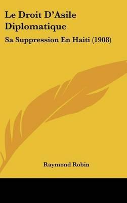 Le Droit D'Asile Diplomatique: Sa Suppression En Haiti (1908) by Raymond Robin image