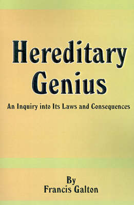 Hereditary Genius: An Inquiry Into Its Laws and Consequences by Francis Galton, Sir