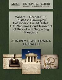 William J. Rochelle, Jr., Trustee in Bankruptcy, Petitioner V. United States. U.S. Supreme Court Transcript of Record with Supporting Pleadings by J Harvey Lewis