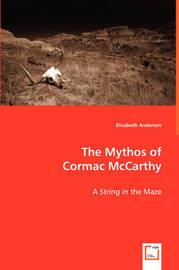 The Mythos of Cormac McCarthy by Elisabeth Andersen