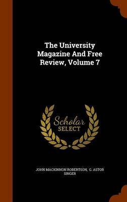 The University Magazine and Free Review, Volume 7 by John MacKinnon Robertson image
