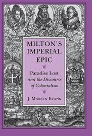 Milton's Imperial Epic by Martin Evans