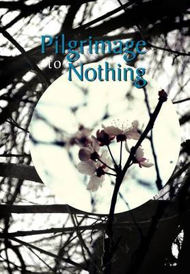Pilgrimage to Nothing by Jonathon Whiting