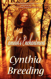 Camelot's Enchantment by Cynthia Breeding
