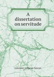 A Dissertation on Servitude by Leicester Ambrose Sawyer
