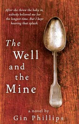 The Well And The Mine by Gin Phillips image