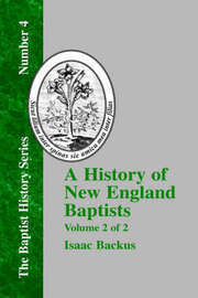 A History of New England With Particular Reference to the Denomination of Christians Called Baptists - Vol. 2 by Isaac Backus