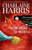 From Dead to Worse (Sookie Stackhouse #8) by Charlaine Harris