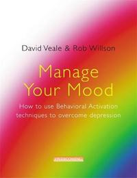Manage Your Mood: How to Use Behavioural Activation Techniques to Overcome Depression by David Veale image