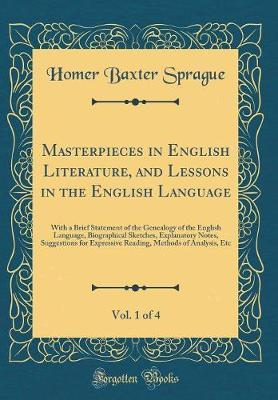 Masterpieces in English Literature, and Lessons in the English Language, Vol. 1 of 4 by Homer Baxter Sprague