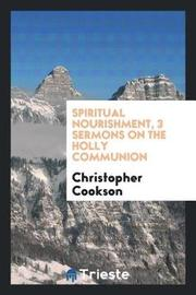 Spiritual Nourishment, 3 Sermons on the Holly Communion by Christopher Cookson image