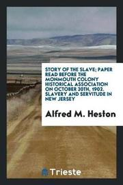 Story of the Slave; Paper Read Before the Monmouth Colony Historical Association on October 30th, 1902. Slavery and Servitude in New Jersey by Alfred M Heston image