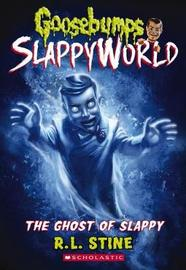 Goosebumps SlappyWorld #6: The Ghost of Slappy by Rl Stine
