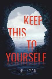 Keep This to Yourself by Tom Ryan