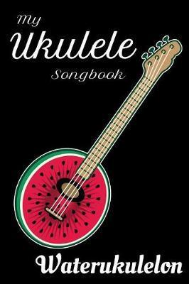 My Ukulele Songbook Waterukulelon by Ukulele Publishing