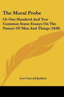 The Moral Probe: Or One Hundred And Two Common Sense Essays On The Nature Of Men And Things (1848) by Levi Carroll Judson image