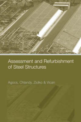 Assessment and Refurbishment of Steel Structures by Zoltan Agocs