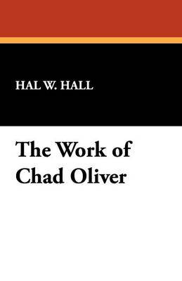 The Work of Chad Oliver by Hal W. Hall image