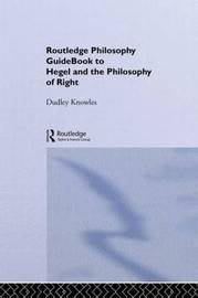 Routledge Philosophy GuideBook to Hegel and the Philosophy of Right by Dudley Knowles image