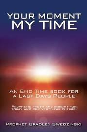 Your Moment My Time by Prophet Bradley Swedzinski
