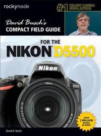 David Busch's Compact Field Guide for the Nikon D5500 by David D Busch