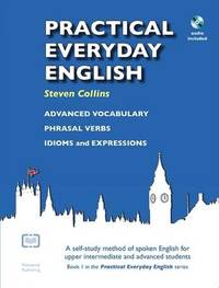 Practical Everyday English: A Self-study Method of Spoken English for Upper Intermediate and Advanced Students by Steven Wayne Collins image