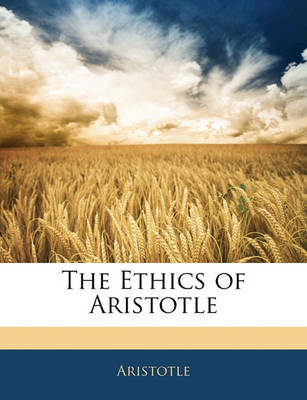 The Ethics of Aristotle by * Aristotle