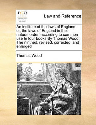 An Institute of the Laws of England by Thomas Wood image
