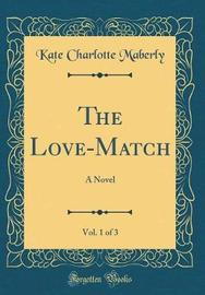 The Love-Match, Vol. 1 of 3 by Kate Charlotte Maberly image