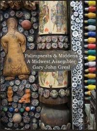 Palimpsests & Middens by Gary John Gresl