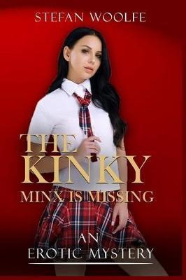 The Kinky Minx Is Missing by Stefan Woolfe