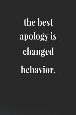 The Best Apology Is Change Behavior by Day Writing Journals