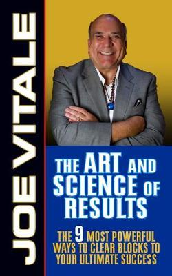 The Art and Science of Results by Joe Vitale