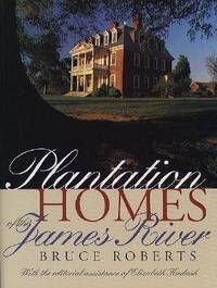 Plantation Homes of the James River by Bruce Roberts