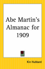 Abe Martin's Almanac for 1909 by Kin Hubbard