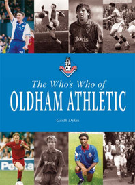 The Who's Who of Oldham Athletic by Garth Dykes