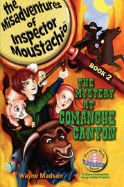 The Mystery at Comanche Canyon - The Misadventures of Inspector Moustachio / Book Two by Wayne Madsen image