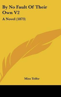 By No Fault of Their Own V2: A Novel (1873) by Miss Telfer image