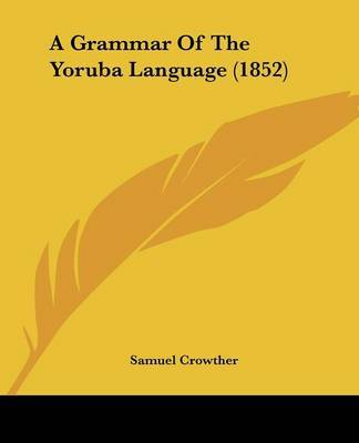 A Grammar Of The Yoruba Language (1852) by Samuel Crowther image