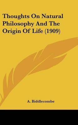 Thoughts on Natural Philosophy and the Origin of Life (1909) by A. Biddlecombe image