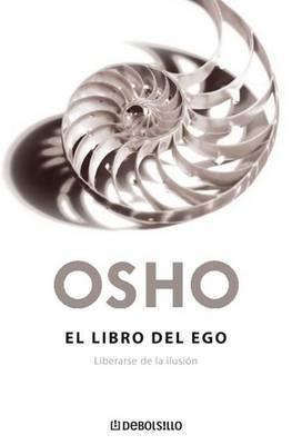 El Libro del Ego: Liberarse de la Ilusion by Osho
