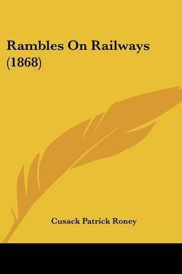 Rambles On Railways (1868) by Cusack Patrick Roney