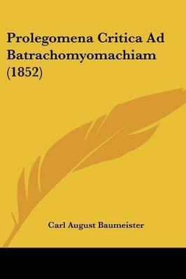 Prolegomena Critica Ad Batrachomyomachiam (1852) by Carl August Baumeister