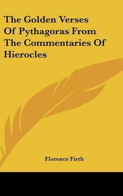 The Golden Verses of Pythagoras from the Commentaries of Hierocles by Florence Firth