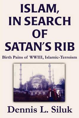 Islam, in Search of Satan's Rib: Birth Pains of Wwiii, Islamic-Terroism by Dennis L Siluk image